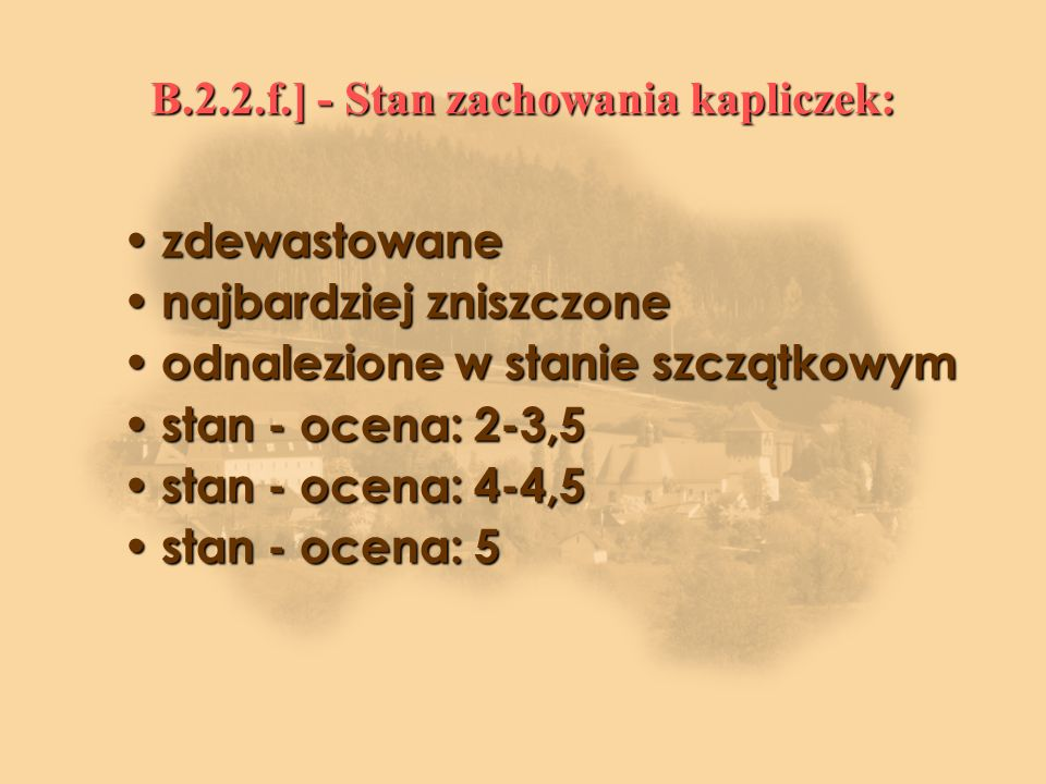 B.2.2.f.] - Stan zachowania kapliczek:
